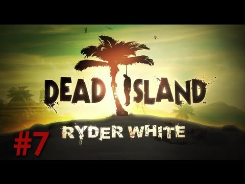 Dead Island: Ryder White DLC - (Episode 7)