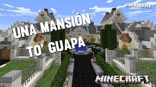 UNA MANSIÓN TO' GUAPA | CASAS DE MINECRAFT EN #NOVHOUSER (SUBS)
