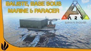 [FR] ARK: Survival Evolved - Baliste, Base sous marine & Paracer