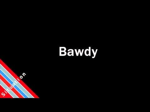 How to Pronounce Bawdy