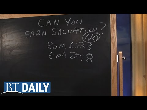 BT Daily: Can You Earn Salvation?