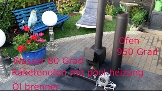 getlinkyoutube.com-Raketenofen 950 Grad mit Poolheizung und Öl brenner Rauchfrei !!!