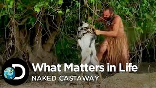 What Matters In Life | Naked Castaway