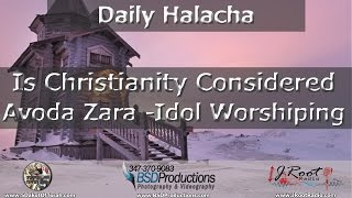 Is Christianity Considered Avoda Zara -Idol Worshiping