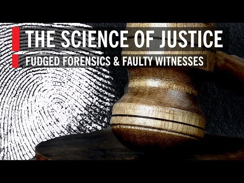 Fudged Forensics & Faulty Witnesses: The Science Of Justice