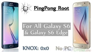 One Click Root Galaxy S6 & S6 Edge (KNOX:0x0) [PingPong Root]
