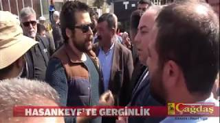 HASANKEYF'TE GERGİNLİK!