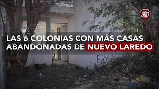 LAS 6 COLONIAS CON MÁS CASAS ABANDONADAS EN NUEVO LAREDO