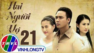 getlinkyoutube.com-THVL | Hai người vợ - Tập 21