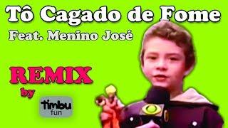 Menino José - Tô Cagado de Fome (REMIX) - By Timbu Fun