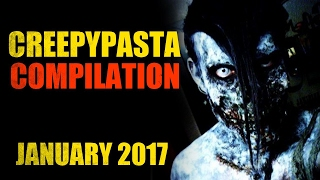 CREEPYPASTA COMPILATION JANUARY 2017