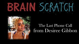 Brainscratch: The Last Phone Call from Desiree Gibbon