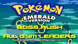 Pokemon Emerald: BOSS RUSH!! ALL Gym Leaders!!