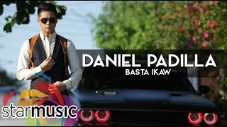Daniel Padilla - Basta Ikaw (Official Lyric Video)