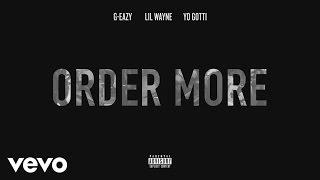 G-Eazy - Order More (ft. Lil Wayne, Yo Gotti)
