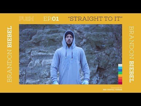 PUSH | Brandon Biebel: Straight To It - Episode 1