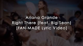 getlinkyoutube.com-ARIANA GRANDE - RIGHT THERE (FEAT. BIG SEAN) [OFFICIAL FAN-MADE LYRIC VIDEO]