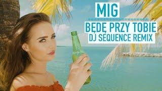 getlinkyoutube.com-Mig - Będę przy Tobie (Dj Sequence Remix)