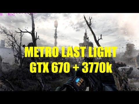 Metro Last Light on GTX 670 + i7 3770k + 16GB RAM