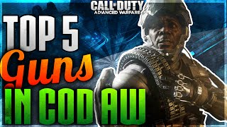 """TOP 5 Weapons"" In ""Call of Duty Advanced Warfare"" (COD Advanced Warfare Top 5) COD AW"