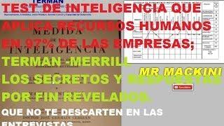 TERMAN MERRILL TEST DE INTELIGENCIA QUE APLICAN EN 97% DE LAS EMPRESAS, EN LA ENTREVISTA, RESPUESTAS