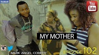getlinkyoutube.com-MY MOTHER (Mark Angel Comedy) (Episode 102)