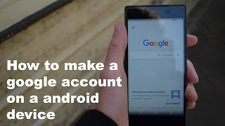 How to make a Google Account on a Android Device