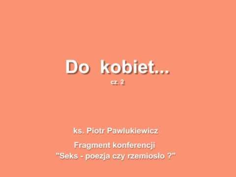 Ks. Piotr Pawlukiewicz - Do kobiet.. (cz. 2)