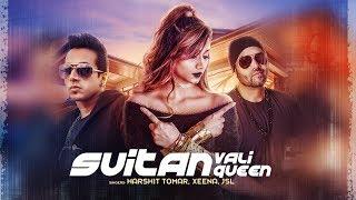Suitan Wali Queen Song: Harshit Tomar, JSL, Xeena, Enzo   Shabby   Latest Punjabi Songs 2017