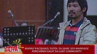 UB: Manny Pacquiao, tutol sa same-sex marriage pero hindi galit sa LGBT community (051712)
