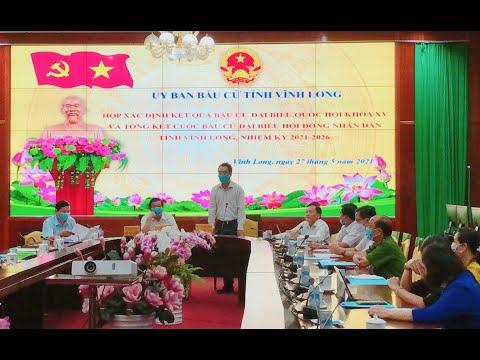 Uỷ ban Bầu cử Vĩnh Long họp xác định kết quả bầu cử đại biểu Quốc hội khóa XV và HĐND các cấp