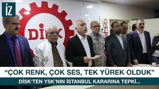 DİSK'ten YSK kararına tepki: 'Demokrasi ve halkların kardeşliği için birlikte olmalıyız'
