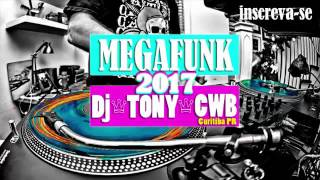 "getlinkyoutube.com-""MEGAFUNK"" - 2017 ( Dj TONY CWB ) *INSCREVA-SE*"