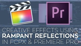 Creative Effects in Premiere Pro and FCPX Using Rampant Studio Reflections