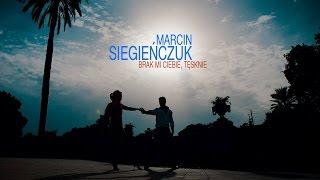 Marcin Siegieńczuk - Brak mi Ciebie, tęsknie (Official Video)