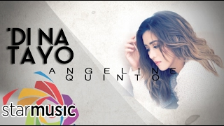 Angeline Quinto - 'Di Na Tayo (Official Lyric Video)