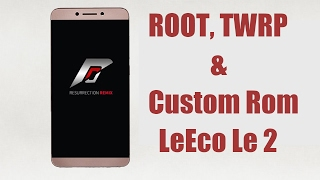 getlinkyoutube.com-Le 2 Install TWRP, ROOT, Custom Rom(Resurrection remix) [All in One Guide]