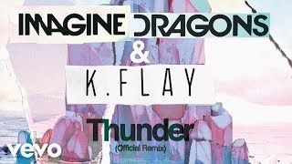 Imagine Dragons, K.Flay   Thunder (Official Remix)