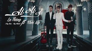 getlinkyoutube.com-Ai Ai Ai (Buông tay 2) | La Thăng ft. Khởi My | Official Music Video