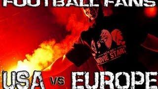 getlinkyoutube.com-European Football Fans vs USA Fans