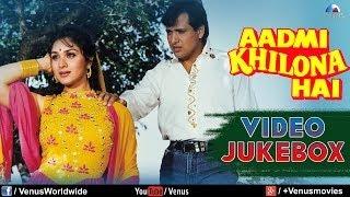 """Aadmi Khilona Hai"" Video Jukebox  | Govinda, Jeetendra, Meenakshi Sheshadri"
