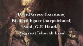 Handel - Saul - As Great Jehovah Lives (bass aria) David Greco