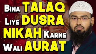 Bina Husband Se Talaq Liye Agar Koi Aurat Dusra Nikah Karle To Uska Kya Mamla Hoga By Adv. Faiz Syed width=