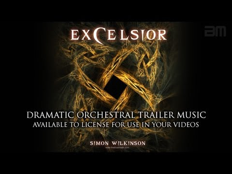 Dramatic Trailer Music: Excelsior (Composer Simon Wilkinson)