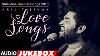 Arijit Singh Love Songs | Valentine Special Songs 2018 |