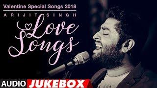 Arijit Singh Love Songs | Valentine Special Songs 2018 | Hindi Songs 2018 | AUDIO JUKEBOX