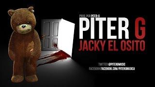 getlinkyoutube.com-Piter-G | Jacky el osito (Prod. por Piter-G)
