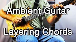 getlinkyoutube.com-How to Play Ambient Guitar #3 - Layering Chords (Ambient Guitar Swells and Chords)