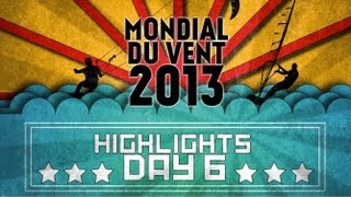Mondial du Vent 2013 - Day 6 Highlights