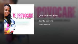 Que Me Falte Todo menos tu presencia Zuleyka Barreiro width=